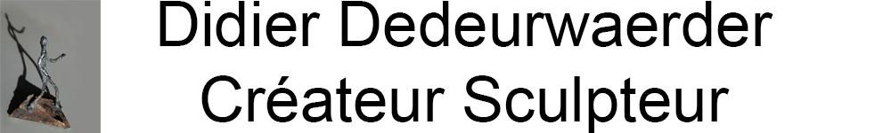 Didier Dedeurwaerder créateur sculpteur